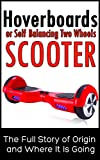 Hoverboards or Self Balancing Two Wheels Electric Scooters: The Full Story of Origin and Where It Is Going (English Edition)