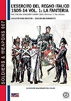 L'esercito del Regno Italico 1805-14 vol. 1: la fanteria: The Italian Kingdom's army 1805-14 vol. 1 the infantry