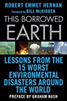 This Borrowed Earth: Lessons from the Fifteen Worst Environmental Disasters around the World (MacSci) by Robert Emmet Hernan(2010-02-02)
