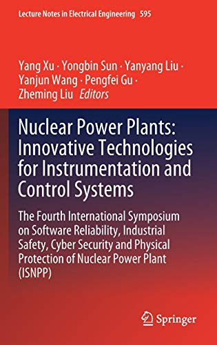 Nuclear Power Plants: Innovative Technologies for Instrumentation and Control Systems: The Fourth International Symposium on Software Reliability, ... in Electrical Engineering (595), Band 595)