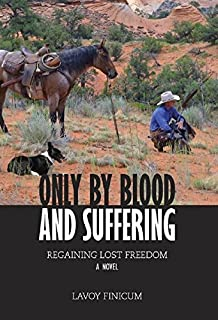 Only by Blood and Suffering: Regaining Lost Freedom