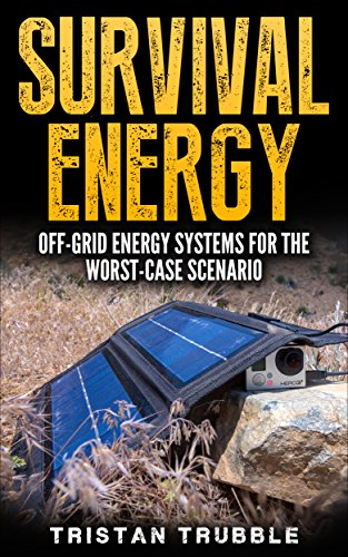 Survival Energy: Off-Grid Energy Systems For The Worst-Case Scenario (English Edition)