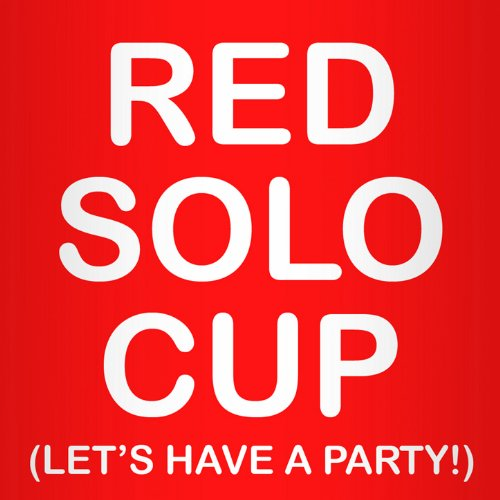 Red Solo Cup (Lets Have a Party)