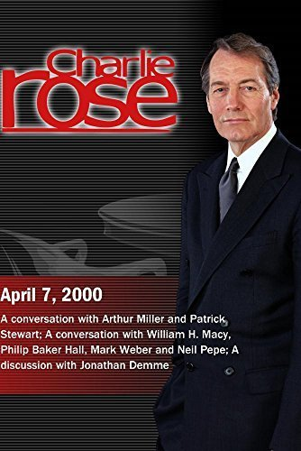 Charlie Rose with Arthur Miller; Patrick Stewart; William H. Macy; Jonathan Demme (April 7, 2000)