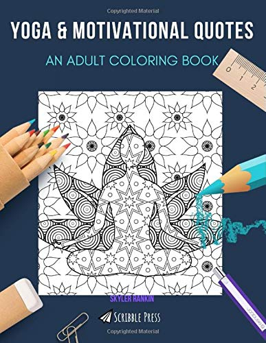 YOGA & MOTIVATIONAL QUOTES: AN ADULT COLORING BOOK: An Awesome Coloring Book For Adults