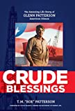 Crude Blessings: The Amazing Life Story of Glenn Patterson, American Oilman