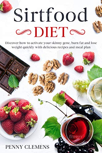 Sirtfood Diet: Discover How to Activate Your Skinny Gene, Burn Fat and Lose Weight Quickly with Delicious Recipes and Meal Plan (English Edition)