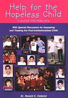 Help for the Hopeless Child: A Guide for Families (With Special Discussion for Assessing and Treating the Post-Institutionalized Child), Second Edition