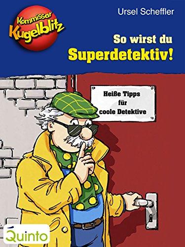 Kommissar Kugelblitz - So wirst du Superdetektiv!