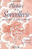 Histoire de la sorcellerie en France et dans le monde - De l'Antiquité au XXIe siècle