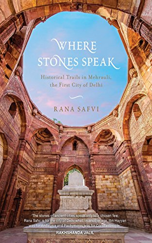 Where Stones Speak: Historical Trails in Mehrauli, the First City of Delhi