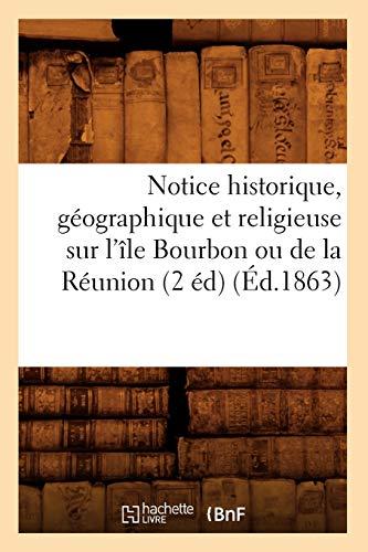 Notice historique, géographique et religieuse sur l'île Bourbon ou de la Réunion (2 éd) (Éd.1863)