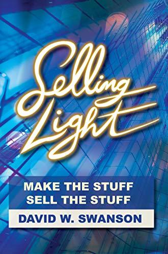 Selling Light: Make the Stuff. Sell the Stuff. (English Edition)