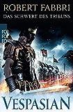 Vespasian: Das Schwert des Tribuns (Die Vespasian-Reihe, Band 1) - Robert Fabbri