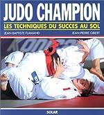 JUDO CHAMPION. Les techniques du succès au sol de Jean-Pierre Gibert