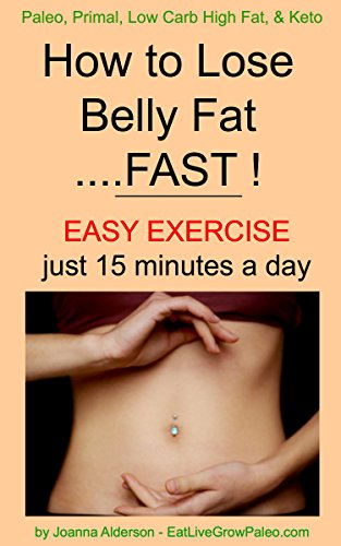 How To Lose Belly Fat Fast Paleo Primal Low Carb High Fat Keto Book 2 Kindle Edition By Alderson Joanna Health Fitness Dieting Kindle Ebooks Amazon Com