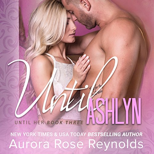 Until Ashlyn     Until Her, Book 3              By:                                                                                                                                 Aurora Rose Reynolds                               Narrated by:                                                                                                                                 Thurlow Holmes,                                                                                        Zachary Michael                      Length: 7 hrs and 30 mins     8 ratings     Overall 4.6