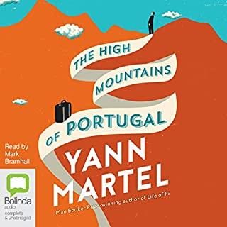 The High Mountains of Portugal                   By:                                                                                                                                 Yann Martel                               Narrated by:                                                                                                                                 Mark Bramhall                      Length: 10 hrs and 53 mins     43 ratings     Overall 4.0