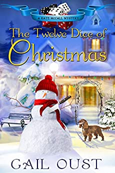 The Twelve Dice of Christmas (A Kate McCall Mystery Book 4) by [Gail Oust]