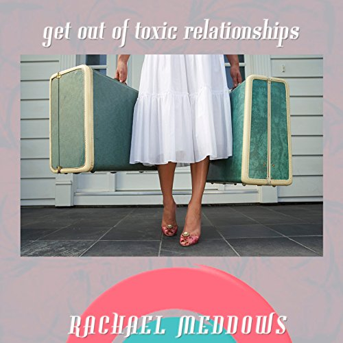 Get Out of Toxic Relationships audiobook cover art