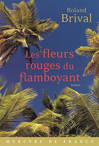 Les fleurs rouges du flamboyant (LITTERATURE GEN) (French Edition)