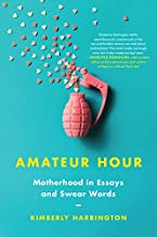Amateur Hour: Motherhood in Essays and Swear Words