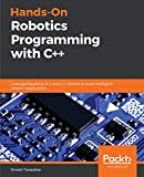 Hands-On Robotics Programming with C++: Leverage Raspberry Pi 3 and C++ libraries to build intelligent robotics applications - Dinesh Tavasalkar