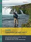 Island - Fliegenfischen auf Lachs & Co.: Lachs, Meerforelle, Bachforelle & Saibling - die besten 100 Flüsse, Seen und Küstenplätze.