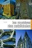 Les mystères des cathédrales - La portée sociale, architecturale et religieuse des cathédrales