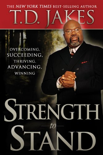 Strength to Stand: Overcoming, Succeeding, Thriving, Advancing, Winning by [T. D. Jakes]