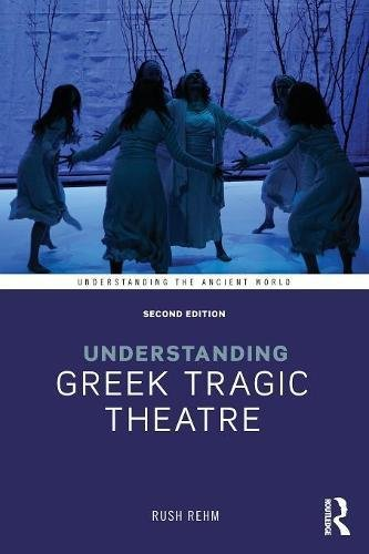 Understanding Greek Tragic Theatre (Understanding the Ancient World)