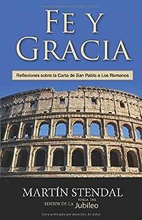 Fe y Gracia: Reflexiones sobre la Carta de San Pablo a Los Romanos (Spanish Edition)