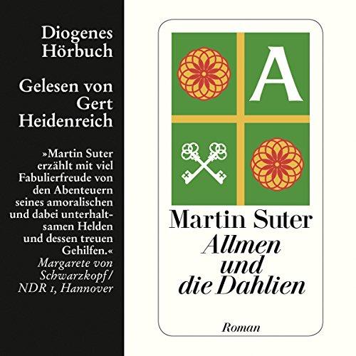 Allmen und die Dahlien     Allmen 3              Autor:                                                                                                                                 Martin Suter                               Sprecher:                                                                                                                                 Gert Heidenreich                      Spieldauer: 6 Std. und 9 Min.     402 Bewertungen     Gesamt 4,3