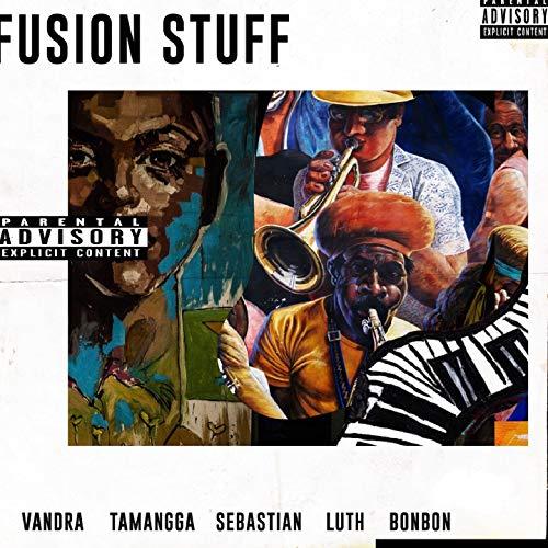 Fusion Stuff (feat. Sebastian, Tamangga, Luth, Bonbon) [Explicit]