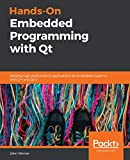 Hands-On Embedded Programming with Qt: Develop high performance applications for embedded systems with C++ and Qt 5 - John Werner