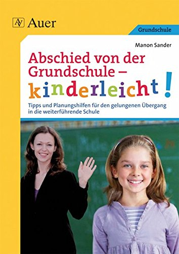 Abschied von der Grundschule - kinderleicht!: Tipps und Planungshilfen für den gelungenen Übergang in die weiterführende Schule (4. Klasse)