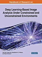Handbook of Research on Deep Learning-Based Image Analysis Under Constrained and Unconstrained Environments (Advances in Computational Intelligence and Robotics)