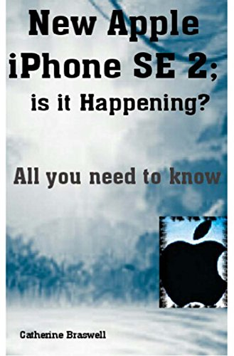 New Apple iPhone SE 2; is it Happening?: All you need to know (English Edition)