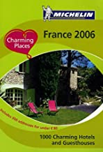 Michelin 2006 France: 1000 Charming Hotels and Guesthouses (CHARMING PLACES TO STAY IN FRANCE)