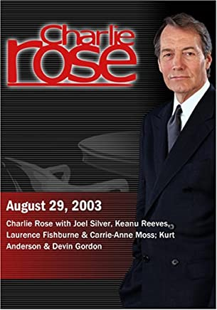 Charlie Rose with Joel Silver, Keanu Reeves, Laurence Fishburne & Carrie-Anne Moss; Kurt Anderson & Devin Gordon (August 29, 2003)