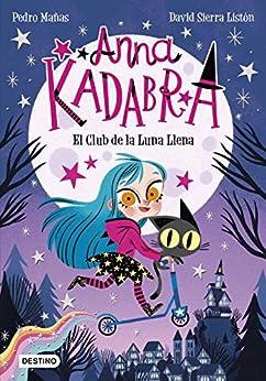 Anna Kadabra 1. El Club de la Luna Llena PDF EPUB Gratis descargar completo