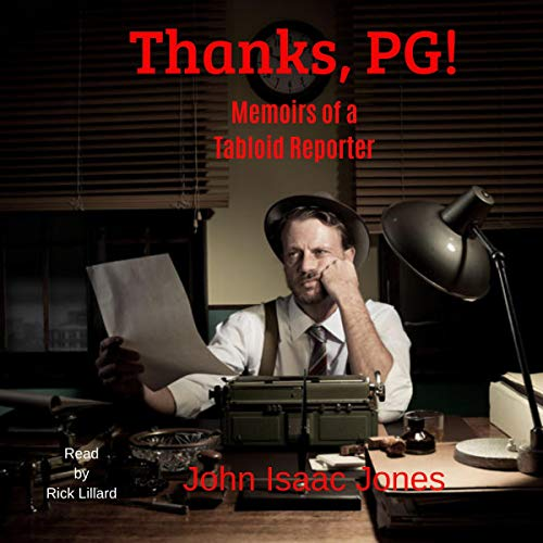 Thanks, PG!: Memoirs of a Tabloid Reporter Audiobook By John Isaac Jones cover art