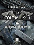 Il était une fois ... Le Colt M. 1911 & des dérivés modernes