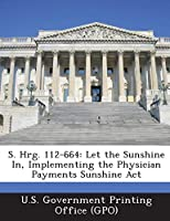 S. Hrg. 112-664: Let the Sunshine In, Implementing the Physician Payments Sunshine ACT