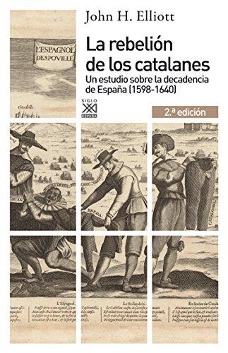 La rebelión de los catalanes (2.ª Edición). Un estudio de la decadencia de España (1598-1640) (Siglo XXI de España General nº 1169) eBook: Elliott, John H., Sánchez Mantero, Rafael: Amazon.es: Tienda Kindle