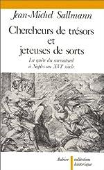 Chercheurs de trésors et jeteuses de sorts - La quête du surnaturel à Naples au xvie siècle de Jean-Michel Sallmann