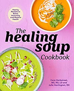 The Healing Soup Cookbook: Hearty Recipes to Boost Immunity and Restore Health by [Cara Harbstreet MS RD LD, Julie Harrington RD]