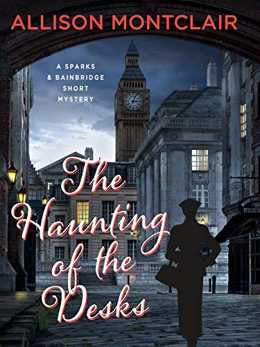 The Haunting of the Desks: A Sparks & Bainbridge Short Story (Sparks & Bainbridge Mystery) by [Allison Montclair]