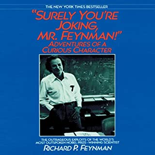 Surely You're Joking, Mr. Feynman!                   Written by:                                                                                                                                 Richard P. Feynman                               Narrated by:                                                                                                                                 Raymond Todd                      Length: 11 hrs and 31 mins     15 ratings     Overall 4.5
