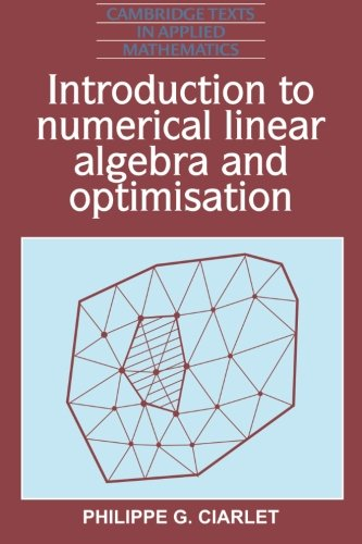 Introduction to Numerical Linear Algebra and Optimisation (Cambridge Texts in Applied Mathematics, Series Number 4)